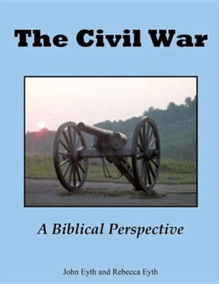 The Civil War - A Biblical Perspective  -     By: John Eyth, Rebecca Eyth