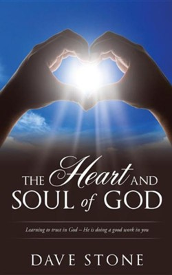The Heart and Soul of God  -     By: Dave Stone