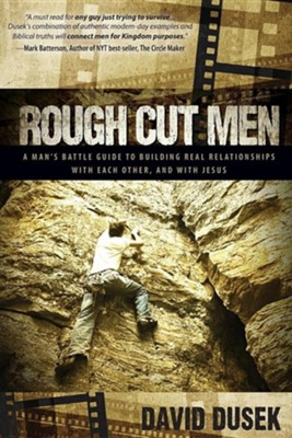 Rough Cut Men: A Manas Battle Guide to Building Real Relationships with Each Other, and with Jesus  -     By: David Dusek