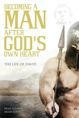 A Man After God's Own Heart: The Life of David  -     By: Brad Stewart, Brian Doyle