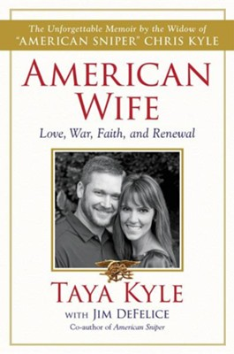 American Wife: A Memoir of Love, War, Faith, and Renewal  -     By: Taya Kyle, Jim DeFelice