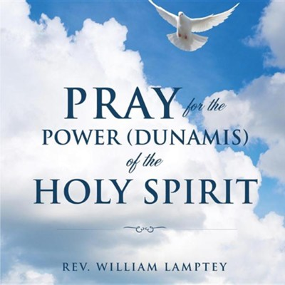 Pray for the Power(dunamis) of the Holy Spirit  -     By: Rev. William Lamptey