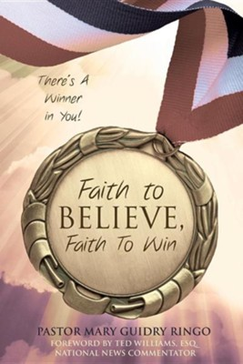Faith to Believe, Faith to Win  -     By: Pastor Mary Guidry Ringo
