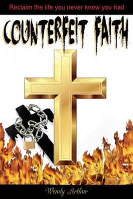 Counterfeit Faith  -     By: Wendy Arthur