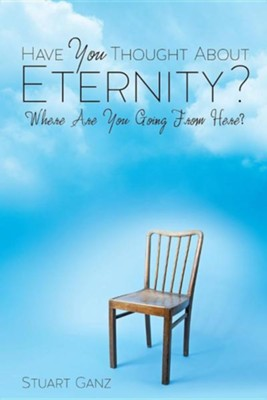 Have You Thought about Eternity?  -     By: Stuart Ganz