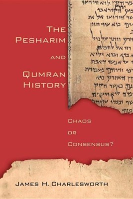 The Pesharim and Qumran History: Chaos of Consensus  -     By: James H. Charlesworth