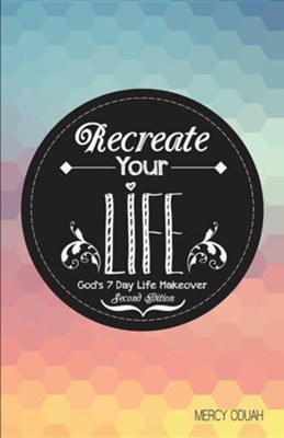 Recreate Your Life  -     By: Mercy Oduah