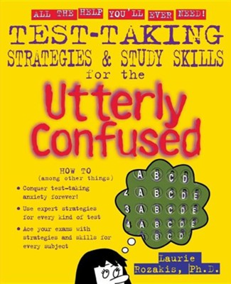 Test Taking Strategies & Study Skills for the Utterly Confused  -     By: Laurie Rozakis, Rozakis Laurie