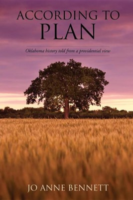 According to Plan: Oklahoma History Told from a Providential View  -     By: Jo Anne Bennett