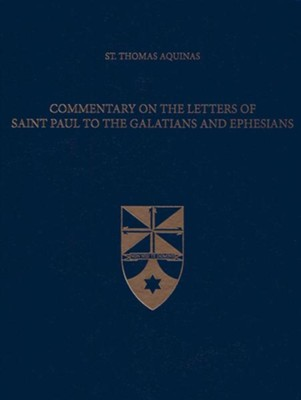 Commentary on the Letters of Saint Paul to the Galatians and Ephesians (Latin-English Edition)  -     Edited By: The Aquinas Institute     Translated By: Fabian R. Larcher     By: Thomas Aquinas