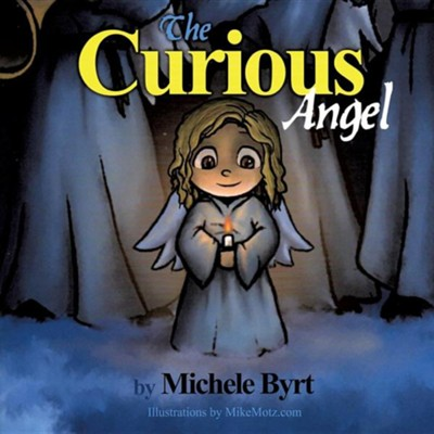 The Curious Angel  -     By: Michele Byrt