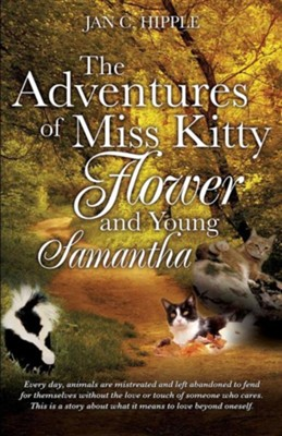 The Adventures of Miss Kitty, Flower and Young Samantha  -     By: Jan C. Hipple