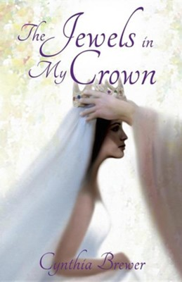 The Jewels in My Crown  -     By: Cynthia Brewer