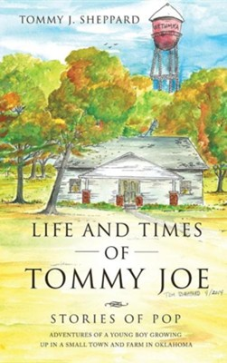 Life and Times of Tommy Joe  -     By: Tommy J. Sheppard