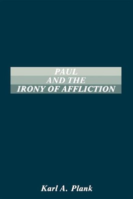Paul and the Irony of Afflication  -     By: Karl A. Plank