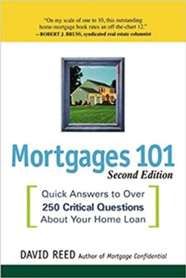 Mortgages 101: Quick Answers to Over 250 Critical Questions about Your Home Loan, Edition 0002  -     By: David Reed