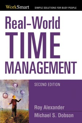Real-World Time Management, Edition 0002  -     By: Roy Alexander, Michael S. Dobson