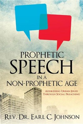 Prophetic Speech in a Non-Prophetic Age  -     By: Earl C. Johnson