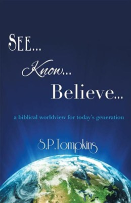 See Know Believe  -     By: S.P. Tompkins