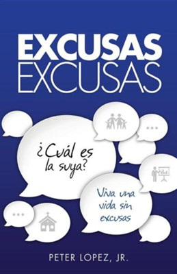 Excusas, Excusas  -     By: Peter Lopez, Jr.