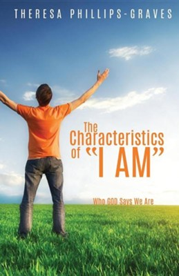 The Characteristics of I Am  -     By: Theresa Phillips-Graves