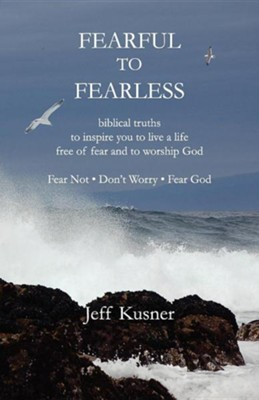 Fearful to Fearless  -     By: Jeff Kusner