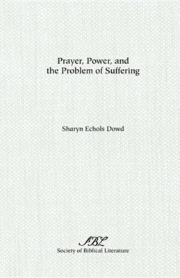 Prayer, Power, and the Problem of Suffering  -     By: Sharyn E. Dowd