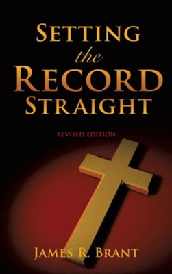 Setting the Record Straight  -     By: James R. Brant