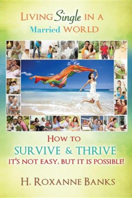 Living Single in a Married World How to Survive and Thrive It's Not Easy, But It Is Possible!  -     By: H. Roxanne Banks