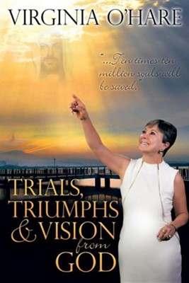 Trials, Triumphs, and Vision from God  -     By: Virginia O'Hare