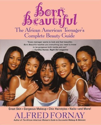 Born Beautiful: The African American Teenager's Complete Beauty Guide  -     By: Alfred Fornay, Cynthia Horner