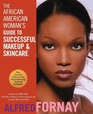 The African American Woman's Guide to Successful Makeup and Skincare Revised Edition  -     By: Alfred Fornay, John Ledes