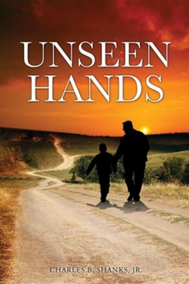 Unseen Hands  -     By: Charles B. Shanks Jr.