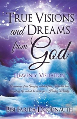 True Visions and Dreams from God  -     By: Bibi Farida Doodnauth