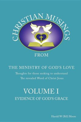 Christian Musings Evidence of God's Grace: Volume I  -     By: Harold W. (Bill) Moore