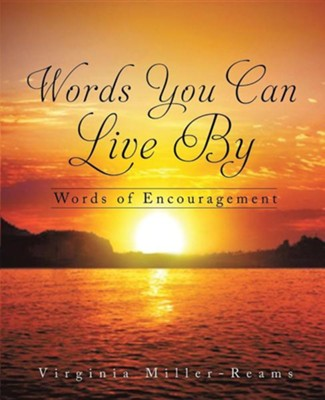 Words You Can Live by  -     By: Virginia Miller-Reams