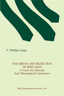 The Reign and Rejection of King Saul: A Case for Literary and Theological Coherence  -     By: V. Philips Long