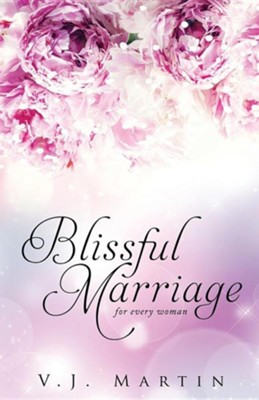 Blissful Marriage for Women of Any Age  -     By: V.J. Martin
