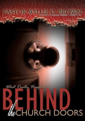 What Really Happens Behind the Church Doors  -     By: Pastor Willie D. Brown