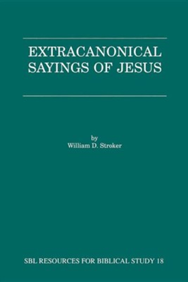 Extracanonical Sayings of Jesus  -     By: William Stroker