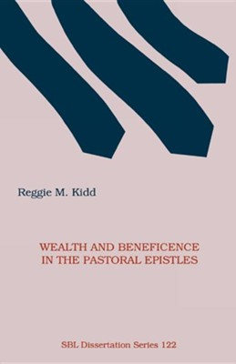 Wealth and Beneficence in the Pastoral Epistles: A Bourgeois Form of Early Christianity?  -     By: Reggie M. Kidd