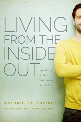 Living from the Inside Out: Igniting a Life of Intimacy with God  -     By: Antonio Baldovinos