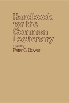 Handbook for the Common Lectionary   -     Edited By: Peter C. Bower     By: Peter C. Bower, ed.
