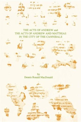 The Acts of Andrew and the Acts of Andrew and Matthias in the City of the Cannibals  -     By: Dennis Ronald MacDonald