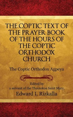 The Coptic Text of the Prayer Book of the Hours of the Coptic Orthodox Church  -     By: Edward I. Rizkalla