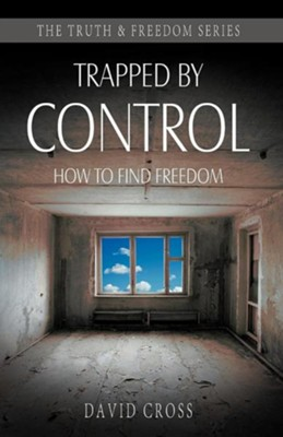 Trapped by Control: How to Find Freedom  -     By: David Cross