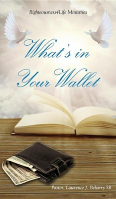 What's in Your Wallet  -     By: Pastor Lawrence J. Beharry Sr.