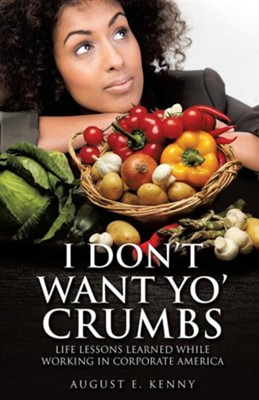 I Don't Want Yo' Crumbs  -     By: August E. Kenny