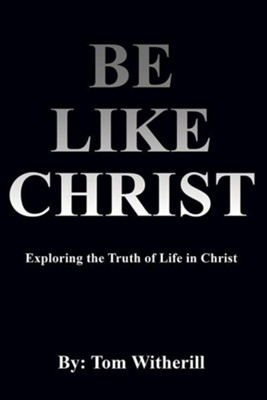 Be Like Christ  -     By: Tom Witherill