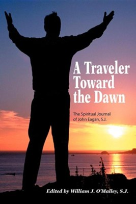 A Traveler Toward the Dawn  -     Edited By: William O'Malley S.J.     By: John Eagan S.J.